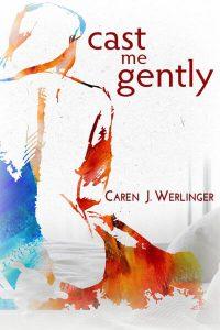 Cast me gently by Caren Werlinger