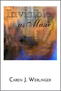 Invisible as Music by Caren Werlinger