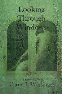 Looking Through Windows by Caren Werlinger